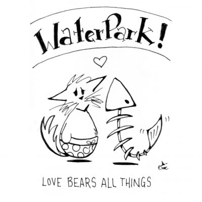 Love Bears All Things, Even Waterparks